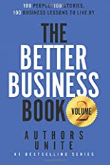 The Better Business Book: 100 People, 100 Stories, 100 Business Lessons To Live By (Volume 2) Paperback