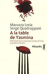 A la table de Yasmina : Sept histoires et cinquante recettes de Sicile aux saveurs d'Arabie