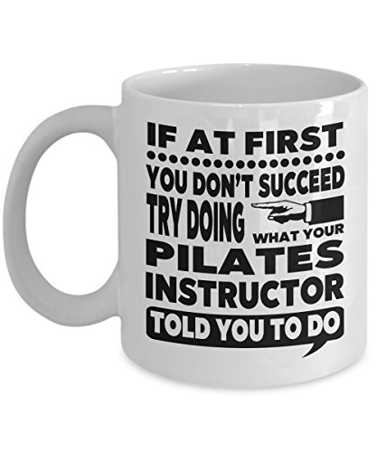 If at First You Don't Succeed Try Doing What Pilates Instructor Told You to Do 11 Ounce White Ceramic Novelty Coffee Mug for Pilates Coach Gift -