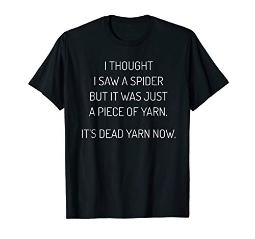 I Thought I Saw a Spider It was Yarn Funny Quote Tees]()