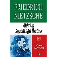 Ahlakın Soykütüğü Üstüne: Nietzsche - Bütün Yapıtları 9