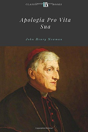 Read Online Apologia Pro Vita Sua by John Henry Newman Unabridged 1864 Original Version pdf