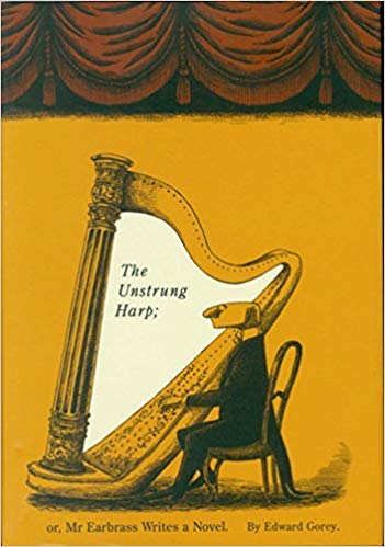 Unstrung Harp - [By Edward Gorey] The Unstrung Harp; or, Mr. Earbrass Writes a Novel-[Hardcover] Best selling book for |Art of Comics & Manga|