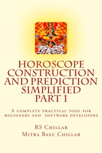Horoscope construction and prediction simplified: A complete practical tool for software developers and astrologers Part 1 (Glimpses of Hindu Astrology) (Volume 1)