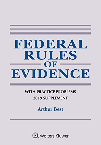 Federal Rules of Evidence with Practice Problems: 2019 Supplement (Supplements)