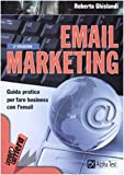 Email marketing. Guida pratica per fare business con l'email