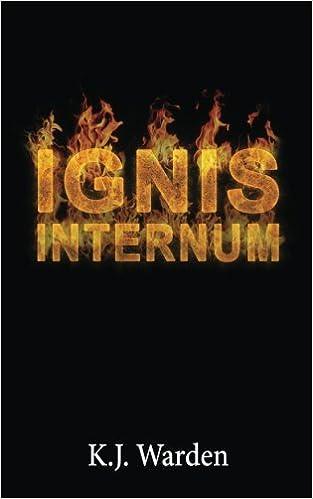 Ignis Internum: K  J  Warden: 9781508934660: Amazon com: Books