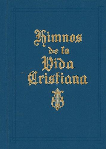 Himnos de la Vida Cristiana (Words Only): Una coleccion de antiguos y nuevos Himnos de Alabanza a Dios (Spanish Edition) [Moody Publishers] (Tapa Dura)