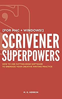 Scrivener Superpowers: How to Use Cutting-Edge Software to Energize Your Creative Writing Practice by [Herron, M. G.]