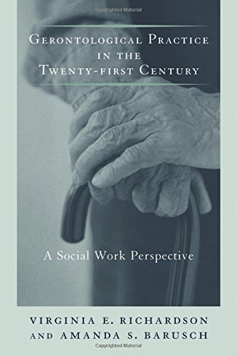 Gerontological Practice for the Twenty-first Century: A Social Work Perspective (End-of-Life Care: A Series)