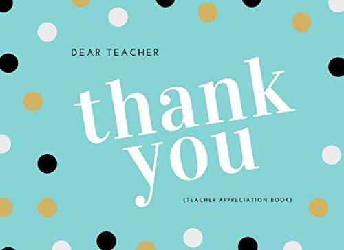 Dear Teacher, Thank You (Teacher Appreciation Book): Thank You For Being The Best Teacher Fill In Message Book