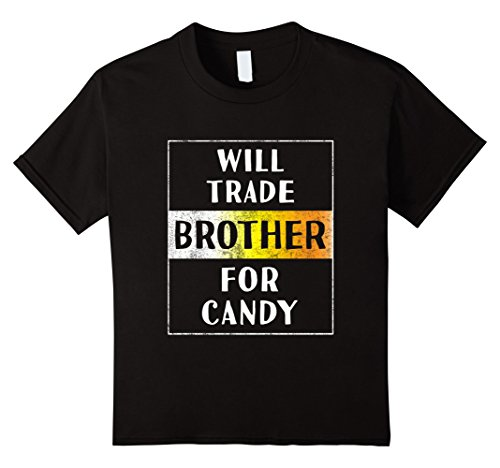 Little Brother And Big Sister Halloween Costumes (Kids Will Trade Brother for Candy Halloween Shirt Funny Sister 4 Black)
