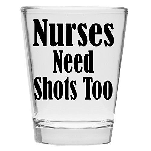 Nurses Day Gifts (Shot Glass - Nurses Need Shots Too - Great Gift For Nurse's)