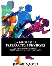 La bible de la PREPARATION PHYSIQUE: Optimisation des techniques de préparation à la haute performance