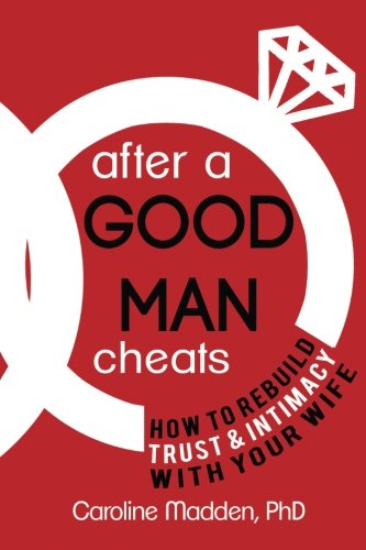 after-a-good-man-cheats-how-to-rebuild-trust-intimacy-with-your-wife