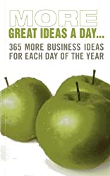 More Great Ideas a Day...: 365 More Business Ideas for Each Day of the Year