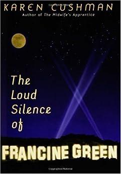 The Loud Silence of Francine Green by [Cushman, Karen]