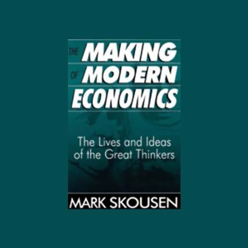 The Making of Modern Economics: The Lives and Ideas of the Great Thinkers by Blackstone Audio, Inc.