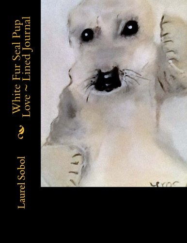 White Fur Seal Pup Love ~ Lined Journal (Fine Art Rainbow Journals~ Soli Deo Gloria) Baby Seal Fur