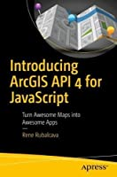 Introducing ArcGIS API 4 for JavaScript: Turn Awesome Maps into Awesome Apps Front Cover
