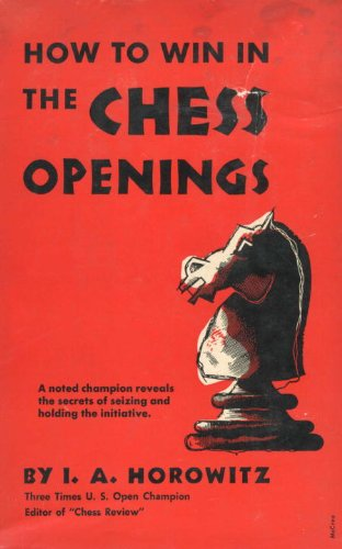 How to Win in the Chess Openings: A Noted Champion Reveals the Secrets of Seizing and Holding the Initiative