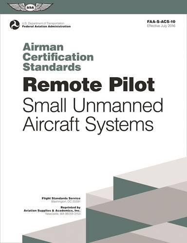 Remote Pilot Airman Certification Standards: FAA-S-ACS-10, for Unmanned Aircraft Systems (Practical Test Standards series) - Systems Standard Remote