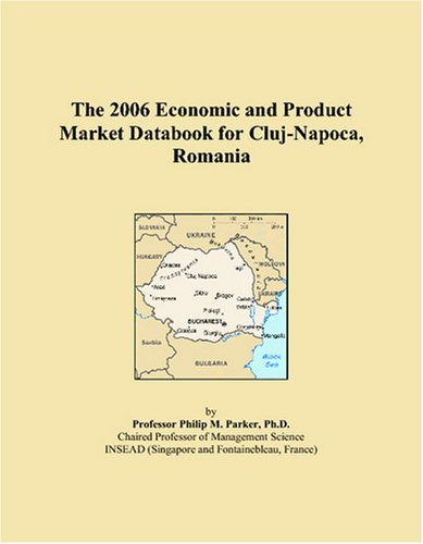 The 2006 Economic and Product Market Databook for Cluj-Napoca, Romania