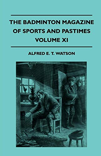 The Badminton Magazine Of Sports And Pastimes - Volume XI - Containing Chapters On: Advice On Fox-Hunting, Boar Hunting In Brittany, Rules Of Golf And Two Famous Trout Streams ()