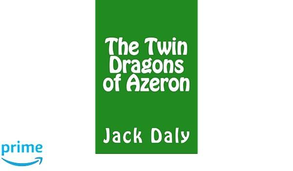 The Twin Dragons of Azeron: Jack Daly: 9781542380454: Amazon