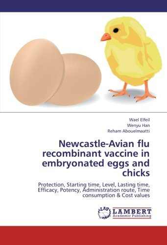 Newcastle Avian Flu Recombinant Vaccine In Embryonated Eggs And Chicks  Protection  Starting Time  Level  Lasting Time  Efficacy  Potency  Administration Route  Time Consumption   Cost Values