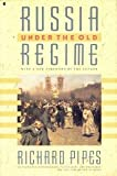 Russia under the Old Regime : With a New Foreword by the Author, Pipes, Richard E., 0020360428