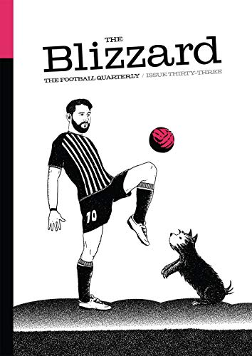 The Blizzard – The Football Quarterly: Issue 33 por Jonathan Wilson,James Montague,Seb Stafford-Bloor,Sean Cole,Paul Brown,Michael Yokhin