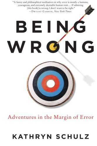 Being Wrong: Adventures in the Margin of Error by Ecco Press