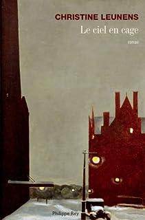 Le ciel en cage : roman, Leunens, Christine