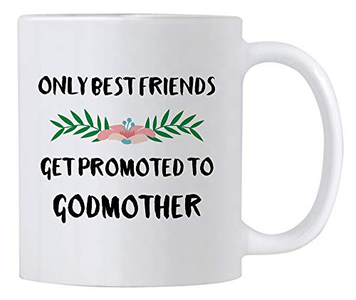 Only Best Friends Get Promoted To Godmother 11 Oz Coffee Mug. Will You Be My God Mother Gifts