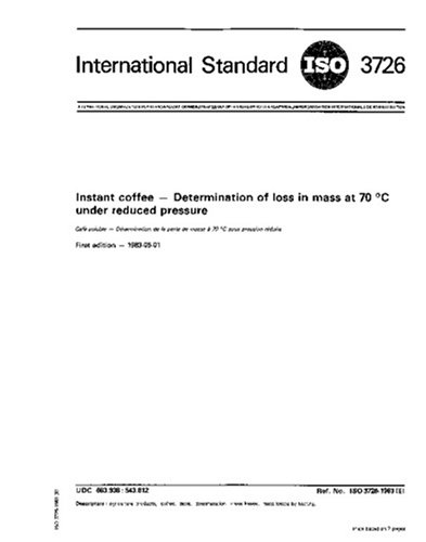 ISO 3726:1983, Instant coffee -- Determination of loss in mass at 70 degrees C under reduced pressure pdf epub