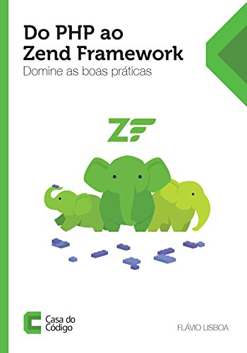 Do PHP ao Zend Framework: Domine as boas práticas