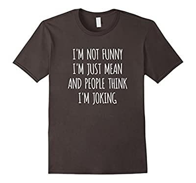 """Funny Sarcastic T Shirt """"I'm Mean, People Think I'm Joking"""""""