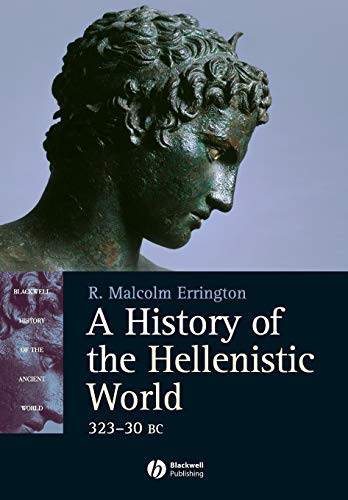 A History of the Hellenistic World: 323 - 30 BC [Blackwell History of the Ancient World Ser.]
