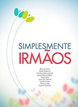 Simplesmente Irmãos por [Sturlini, Bianca, Guerrino, Bruno, Aleoni Arruda, Carolina, Barica Righini, Juliana, Lelot, Letícia, Dini Pereira, Lucia, Cortez, Lucinha, Costa, Nancy, Cardoso, Virginia]