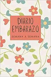 Diario Embarazo semana a semana: Cuaderno agenda de seguimiento del embarazo para registrar 9 meses (40 semanas) hasta la llegada del bebé