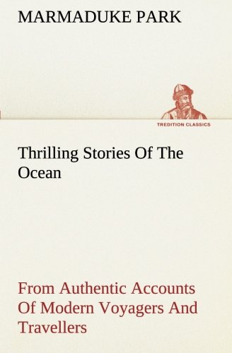 Thrilling Stories Of The Ocean: From Authentic Accounts Of Modern Voyagers (TREDITION CLASSICS) pdf