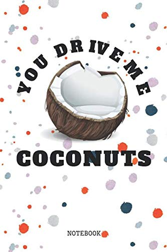 You Drive Me Coconuts: Funny Coconut Lover Planner / Organizer / Lined Notebook (6