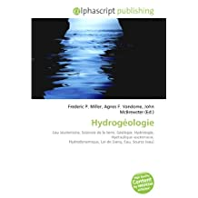 Hydrogéologie: Eau souterraine, Sciences de la terre, Géologie, Hydrologie, Hydraulique souterraine, Hydrodynamique, Loi de Darcy, Eau, Source (eau)
