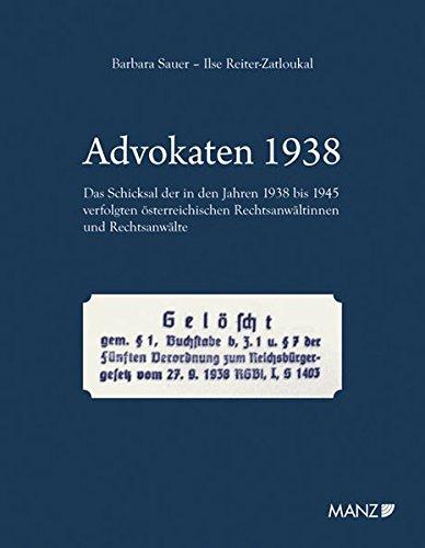 Advokaten 1938: Das Schicksal der in den jahren 1938 bis 1945 verfolgten österreichischen Rechtsanwältinnen und Rechtsanwälte.