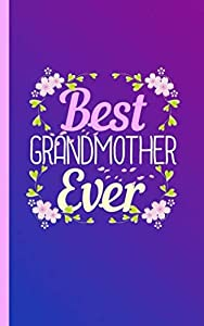 Best Grandmother Ever Keepsake Journal - Notebook: Grandma's DIY College Ruled, Lined Writing Diary Planner Note Book (Grandparent Gift Basket Stuffers Vol 1)
