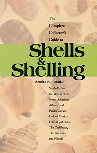 The Complete Collector's Guide to Shells & Shelling: Seashells for the Waters of the North American Atlantic and Pacific Oceans, Gulf of Mexico, Gulf ... The Caribbean, The Bahamas, and Hawaii