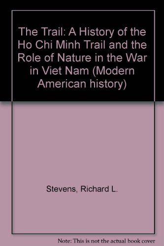 The Trail: A History of the Ho Chi Minh Trail and the Role of Nature in the War in Viet Nam (Modern American History)