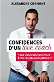 confidences d un love coach les vrais secrets pour ?tre heureux en amour french edition