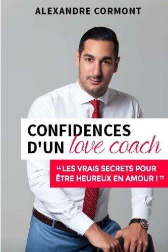 Confidences d'un Love Coach: Les vrais secrets pour être heureux en amour (French Edition) pdf epub
